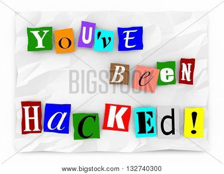 Youve Been Hacked Ransom Note Words 3d Illustration