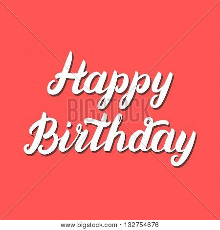 Happy Birthday hand lettering on red background. Handmade calligraphic quote for card, poster. Vector illustration.