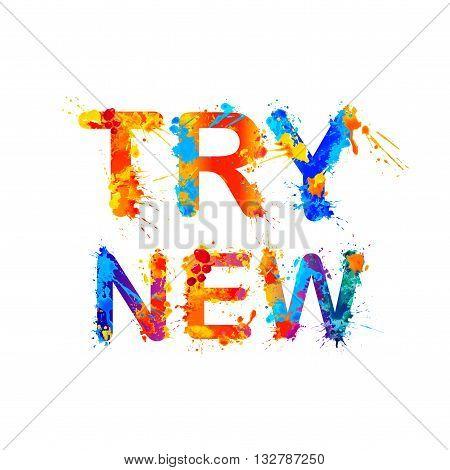 Try new. Motivational inscription of splash paint letters