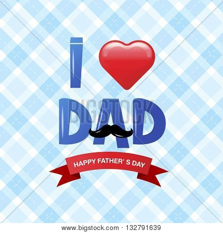 Happy father's day Happy Father day I love dad typeface Father's day. vector Illustration
