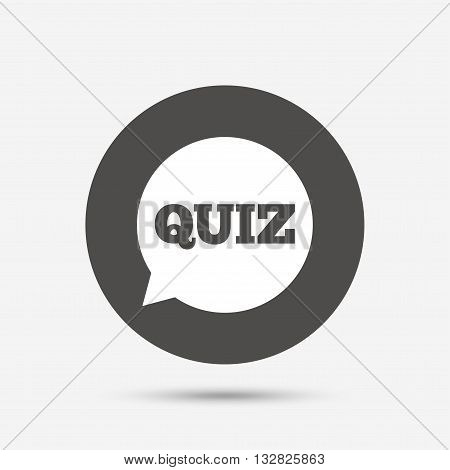 Quiz speech bubble sign icon. Questions and answers game symbol. Gray circle button with icon. Vector