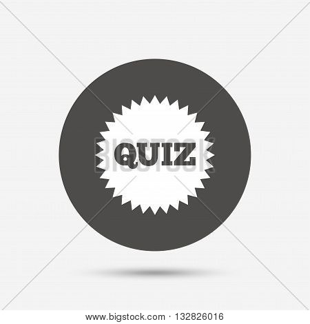 Quiz star sign icon. Questions and answers game symbol. Gray circle button with icon. Vector