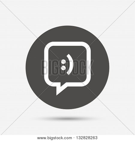 Chat sign icon. Speech bubble with smile symbol. Communication chat bubbles. Gray circle button with icon. Vector