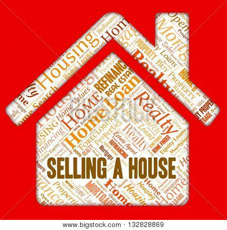 Selling A House Shows Housing Home And Houses