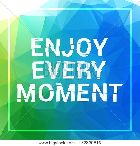Enjoy every moment motivation square acrylic stroke poster. Text lettering of an inspirational saying. Quote Typographical Poster Template, vector design