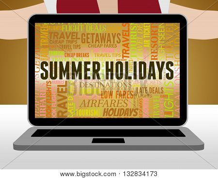 Summer Holidays Means Vacation Break And Vacational