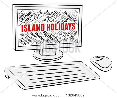 Island Holidays Indicates Online Vacation And Computer