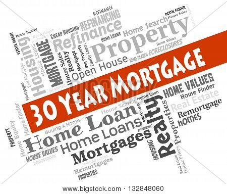 Thirty Year Mortgage Represents Real Estate And Borrowing