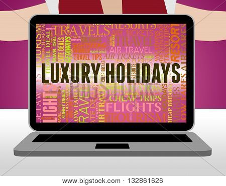 Luxury Holidays Represents High Quality And Break