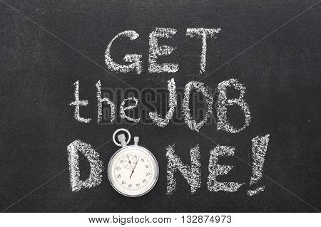 get the job exclamation handwritten on chalkboard with vintage precise stopwatch used instead of O