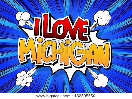 I Love Michigan - Comic book style word.