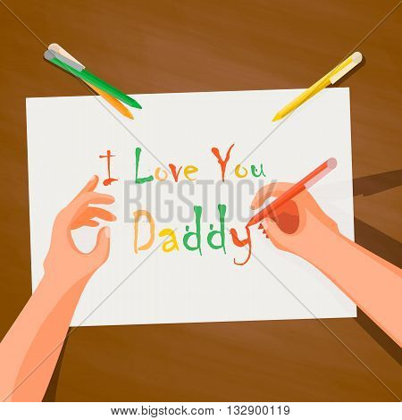 Top view on the table paper, hand, I love you daddy wrote. Background for holiday happy father's day
