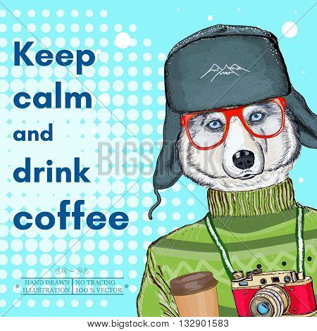 Husky hipster keep calm and drink coffee poster fashion illustration