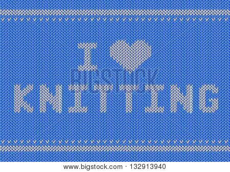 Vector illustration with knitted text I Love Knitting. Knitwear sweater texture. Yarn letters. World Wide Knit in public day. Greeting card flyer poster template.