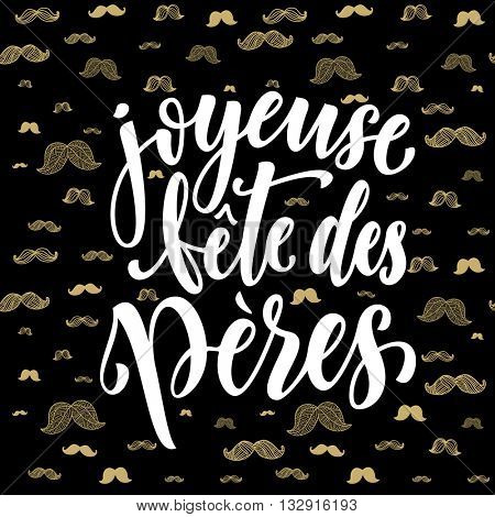 Joyeuse Fete des Peres lettering for greeting card. French Father Day text with gold glitter moustache hipster pattern. Fathers Day hand drawn calligraphy on black background wallpaper.