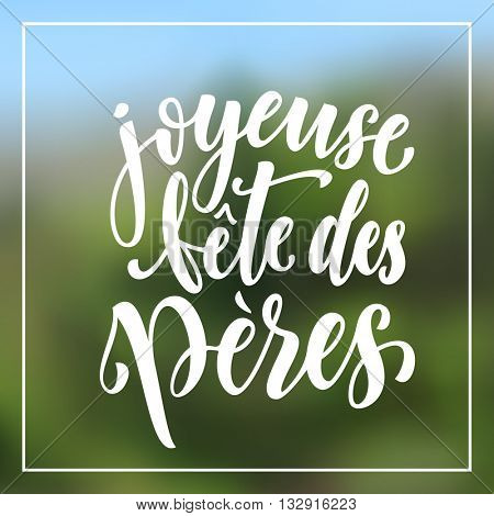 Joyeuse Fete des Peres vector greeting card text. French Fete Peres hand drawn calligraphy flourish lettering. Fete Peres text on nature blurred background wallpaper.