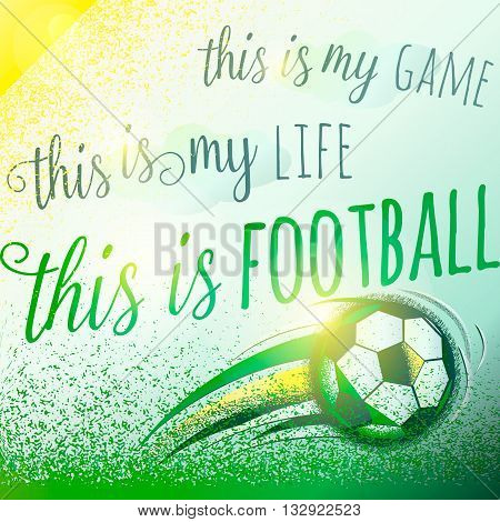 Football motivation background with sign lettering, ball, field and bright colors. Roughness texture. Soccer card
