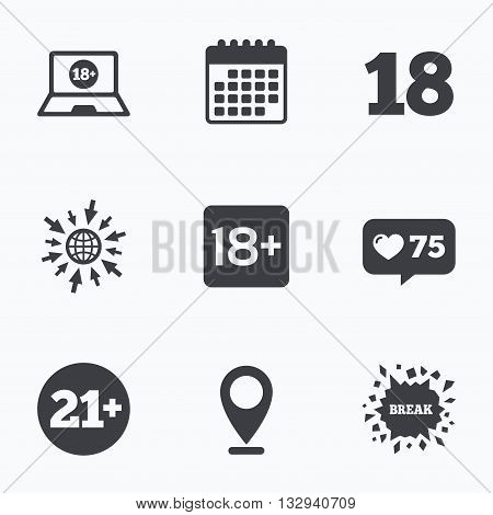Calendar, like counter and go to web icons. Adult content icons. Eighteen and twenty-one plus years sign symbols. Notebook website notice. Location pointer.