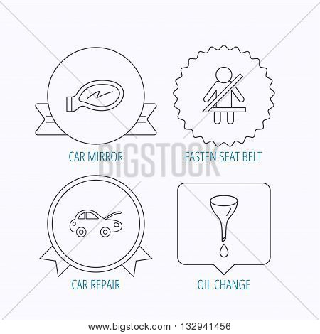 Car mirror repair, oil change and seat belt icons. Fasten seat belt linear sign. Award medal, star label and speech bubble designs. Vector