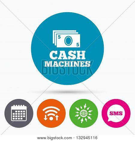 Wifi, Sms and calendar icons. Cash machines or ATM sign icon. Paper money symbol. Withdrawal of money. Go to web globe.