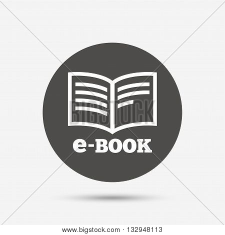 E-Book sign icon. Electronic book symbol. Ebook reader device. Gray circle button with icon. Vector