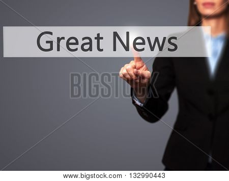 Great News - Businesswoman Hand Pressing Button On Touch Screen Interface.