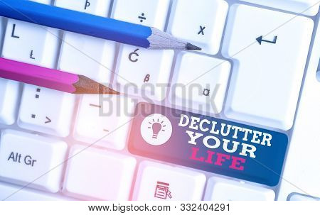 poster of Text Sign Showing Declutter Your Life. Conceptual Photo To Eliminate Extraneous Things Or Informatio