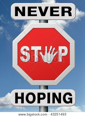 hoping dont give up hope keep believing that things will change for the better