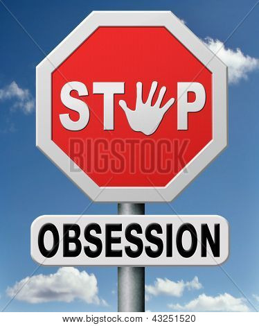 stop obsession and addiction, dont be obsessed control your desires and feelings. Control freak.