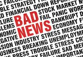 pic of breakup  - Typographical print of Bad News with angled uppercase text expressing failure crisis panic fear of the economy and industry with the words BAD NEWS highlighted in red - JPG