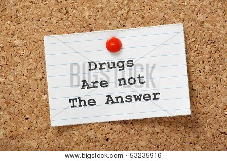 Drugs Are Not The Answer