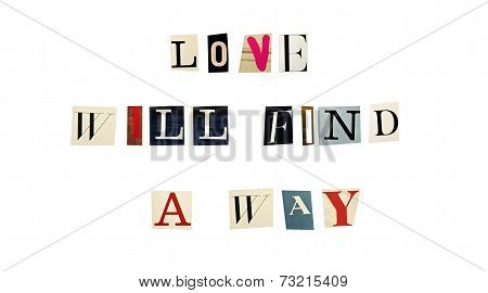 The proverb Love Will Find a Way formed with magazine letters on white background