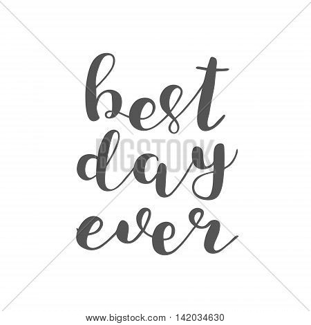 Best day ever. Brush hand lettering. Inspiring quote. Motivating modern calligraphy. Can be used for photo overlays, posters, clothes, cards and more.