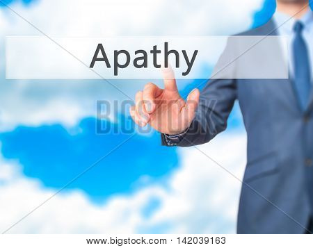 Apathy -  Businessman Press On Digital Screen.