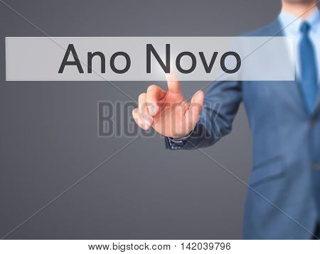 Ano Novo (new Year) -  Businessman Press On Digital Screen.