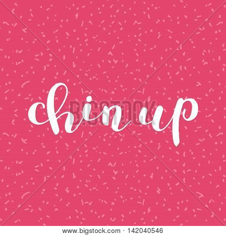 Chin up. Brush hand lettering. Inspiring quote. Motivating modern calligraphy. Can be used for photo overlays, posters, clothes, cards and more.