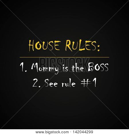 House rules, mommy is the boss - funny inscription template