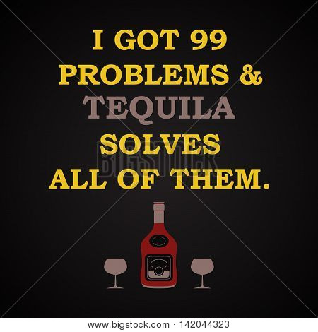 I got problems and tequila solves all of them - funny inscription template