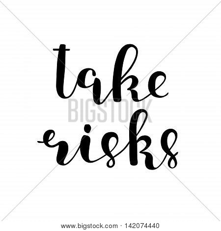 Take risks. Brush hand lettering. Inspiring quote. Motivating modern calligraphy. Can be used for photo overlays, posters, clothes, cards and more.