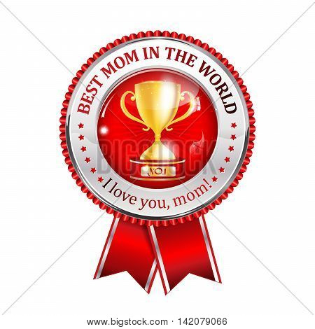 Best Mom in the World, I love you mom -  shiny award red ribbon