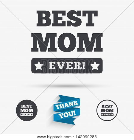 Best mom ever sign icon. Award symbol. Exclamation mark. Flat icons. Buttons with icons. Thank you ribbon. Vector