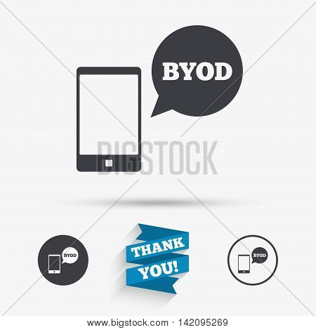 BYOD sign icon. Bring your own device symbol. Smartphone with speech bubble sign. Flat icons. Buttons with icons. Thank you ribbon. Vector