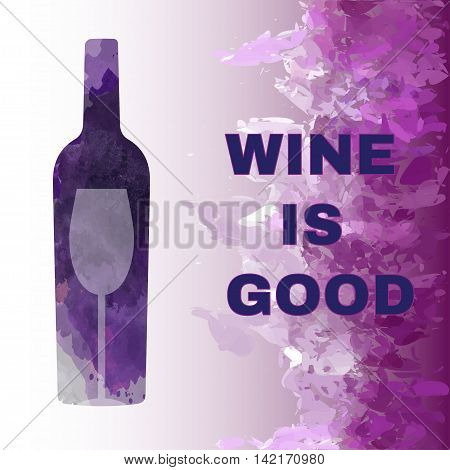 Wine is good tasting card with colored bottle and a glass over a splash painted background. Digital vector image.