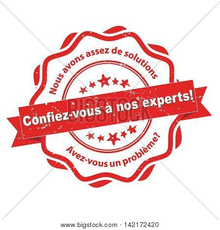 Trust our experts. Do you have a problem?  We have the right solution (translation of the text written in French language) - grunge red stamp for business consultancy purposes. Print colors used