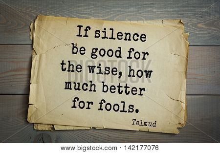 TOP 70 Talmud quote.If silence be good for the wise, how much better for fools.