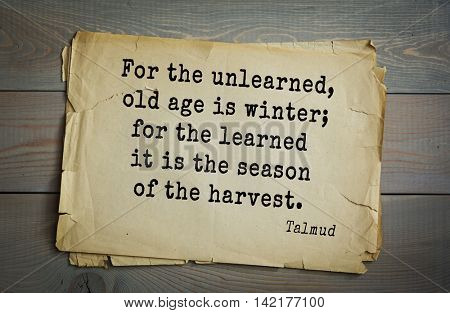 TOP 70 Talmud quote.For the unlearned, old age is winter; for the learned it is the season of the harvest.
