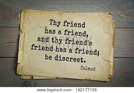 TOP 70 Talmud quote.Thy friend has a friend, and thy friend's friend has a friend; be discreet.