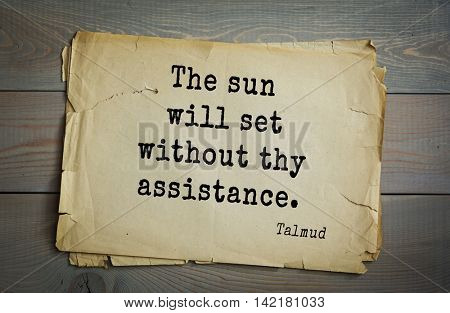 TOP 70 Talmud quote.The sun will set without thy assistance.
