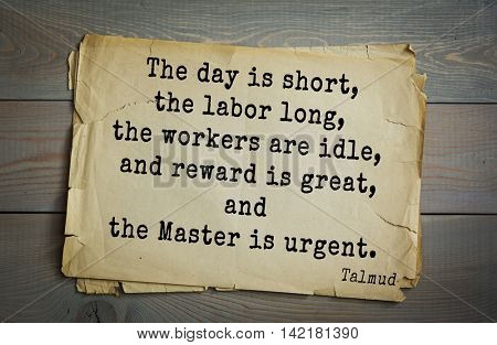 TOP 70 Talmud quote.The day is short, the labor long, the workers are idle, and reward is great, and the Master is urgent.