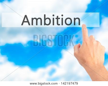 Ambition - Hand Pressing A Button On Blurred Background Concept On Visual Screen.